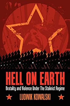 Hell On Earth: Brutality And Violence Under The Stalinist Regime by [Kowalski, Ludwik]