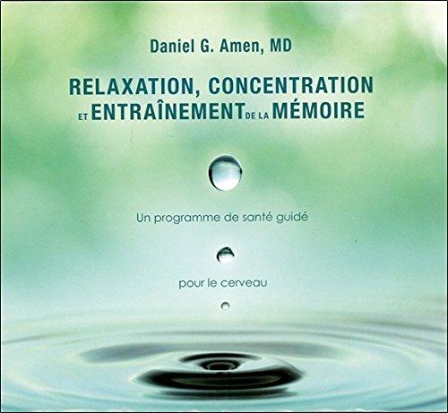 Relaxation, concentration et entrainement de la mémoire : un programme de santé guidé pour le cerveau  