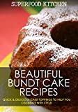 Image de Beautiful Bundt Cake Recipes: Quick & Delicious Cake Toppings To Help You Celebrate W