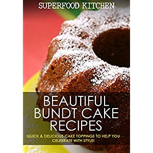 Beautiful Bundt Cake Recipes: Quick & Delicious Cake Toppings To Help You Celebrate W