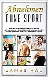 Abnehmen ohne Sport: Es ist aus mit dem Speck! Lerne alles über die Fettverbrennung und erreiche endlich dein Traumgewicht. Schlank ohne Sport. Bis zu 2 Kilo in den ersten 7 Tagen!