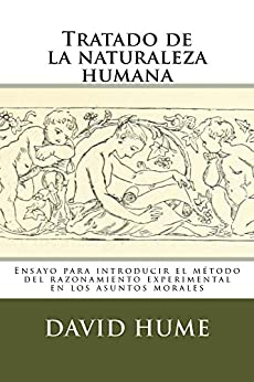 Tratado de la naturaleza humana: Ensayo para introducir el método del razonamiento experimental en los asuntos morales (Spanish Edition) di [Hume, David]