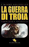 Scarica Libro La Guerra di Troia I Nuovi Bestseller DAE Vol 4 (PDF,EPUB,MOBI) Online Italiano Gratis