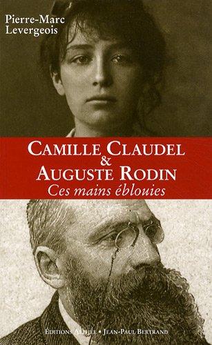 Auguste Rodin et Camille Claudel : Ces mains éblouies