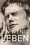 Ein wenig Leben: Roman von Hanya Yanagihara