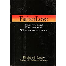 Fatherlove: What We Need, What We Seek, What We Must Create by Richard Louv (1993-06-01)