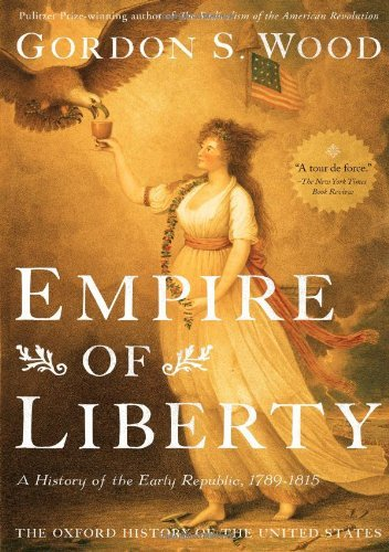 By Gordon S. Wood - Empire of Liberty: A History of the Early Republic, 1789-1815 (Oxford History of the United States) (Reprint)