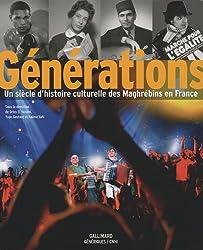 Générations: Un siècle d'histoire culturelle des Maghrébins en France
