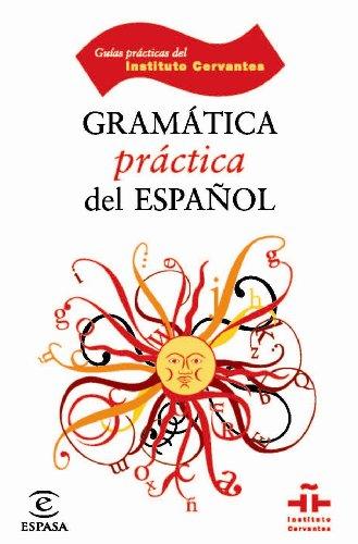 Gramática práctica del español (GUÍAS PRÁCTICAS DEL INSTITUTO CERVANTES) por Instituto Cervantes