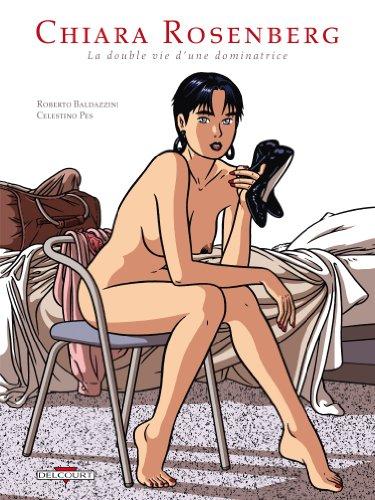 Chiara Rosenberg : La Double Vie d'une dominatrice par Celestino Pes, Roberto Baldazzini