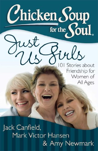 Chicken Soup for the Soul: Just Us Girls: 101 Stories about Friendship for Women of All Ages (English Edition)