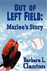Out of Left Field: Marlee's Story by Barbara L. Clanton (2008-11-21)