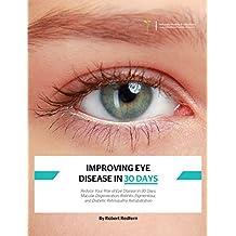 Improving Eye Disease in 30 Days: Reduce Your Risk of Eye Disease in 30 Days: Macular Degeneration, Retinitis Pigmentosa and Diabetic Retinopathy Rehabilitation (English Edition)
