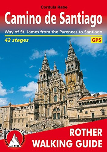 Camino de Santiago. Way of St. James from the Pyrenees to Santiago de Compostela. 41 stages. Rother Walking Guide.: From the Pyrenees to Santiago De Compestela