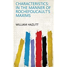 Characteristics: In the Manner of Rochefoucault's Maxims
