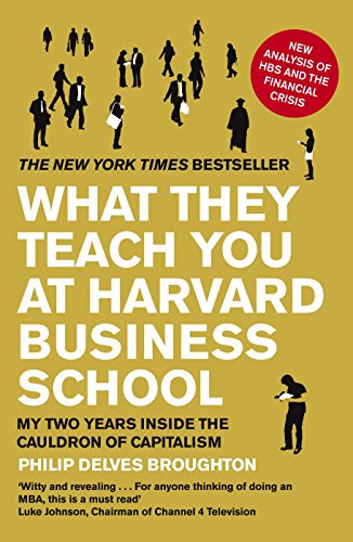 What They Teach You at Harvard Business School: My Two Years Inside the Cauldron of Capitalism Philip Delves-broughton
