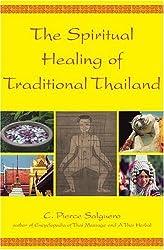 The Spiritual Healing of Traditional Thailand by C. Pierce Salguero (2006-04-01)