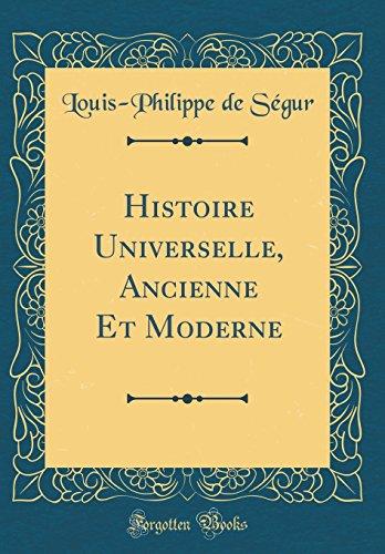 Histoire Universelle, Ancienne Et Moderne (Classic Reprint) par Louis-Philippe De Segur
