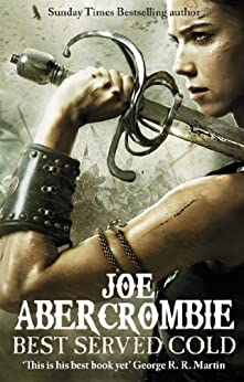 Best Served Cold: A First Law Novel (World Of The First Law Series Book 1) by [Abercrombie, Joe]