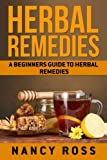 Herbal Remedies: A Beginners Guide To Herbal Remedies
