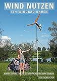 Wind nutzen – ein Windrad bauen: Kleiner Stromerzeuger für Schule, Garten oder Outdoor