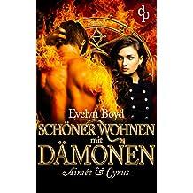 Schöner wohnen mit Dämonen (Liebe, Romantasy): Aimée & Cyrus (Schöner wohnen mit Dämonen-Reihe 1)