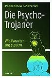 Die Psycho-Trojaner. Wie Parasiten uns steuern - Monika Niehaus