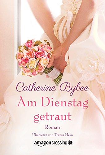 Am Dienstag getraut (Aus der Reihe: Eine Braut für jeden Tag 5) von [Bybee, Catherine]