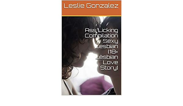 Ass Licking Compilation Sexy Lesbian 18 Lesbian Love Story Ebook Leslie Gonzalez Amazon In Kindle Store