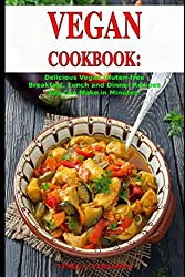 Vegan Cookbook: Delicious Vegan Gluten-free Breakfast, Lunch and Dinner Recipes You Can Make in Minutes!: Healthy Vegan Cooking and Living on a Budget (Vegan Gluten-free Diet)