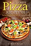 Flavorful Pizza Recipes 101: The Best Pizza Cookbook with 30 Different Recipes (Pizza Bible) by Gordon Rock (2015-04-11)