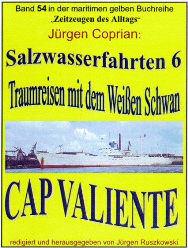 Salzwasserfahrten 6 - Traumreisen mit dem weißen Schwan MS CAP VALIENTE (maritime gelbe Buchreihe bei Jürgen Ruszkowski 54)