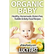 Organic Baby: Healthy, Homemade, Gluten Free, Toddler & Baby Food Recipes (Paleo Diet Solution Series) by Lucy Fast (2014-08-28)