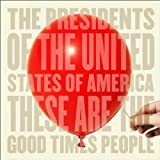 Songtexte von The Presidents of the United States of America - These Are the Good Times People