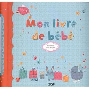 Mon Livre de Bébé - Souvenirs de 0 a 3 Ans