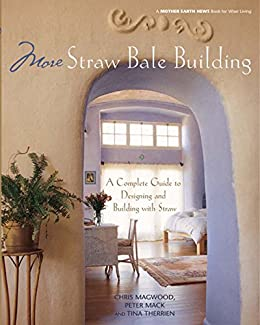 More Straw Bale Building: A Complete Guide to Designing and Building with Straw (Mother Earth News Wiser Living Series) by [Magwood, Chris, Mack, Peter]