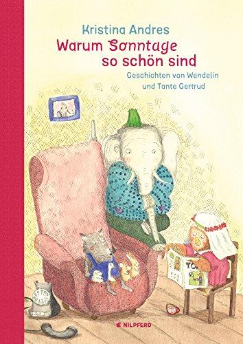 Warum Sonntage so schön sind: Geschichten von Wendelin und Tante Gertrud