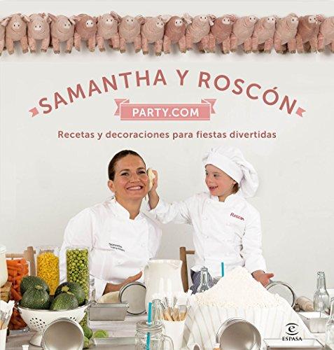 Samantha y Roscón party.com: Recetas y decoraciones para fiestas divertidas (Spanish Edition) (De Halloween Recetas)