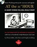 At the 11th Hour: 21 Short Stories You Will Really Enjoy: for Intermediate & Advanced Readers with Over a Hundred Comprehension Exercises