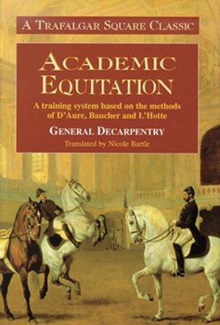 Academic Equitation: A Preparation for International Dressage Tests by General Decarpentry (1971-08-02) par General Decarpentry