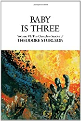 Baby Is Three: Volume VI: The Complete Stories of Theodore Sturgeon by Theodore Sturgeon (November 18,1999)