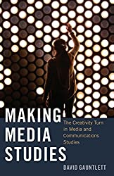 Making Media Studies: The Creativity Turn in Media and Communications Studies (Digital Formations)
