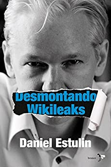 Desmontando Wikileaks de [Estulin, Daniel]