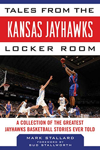 Tales from the Kansas Jayhawks Locker Room: A Collection of the Greatest Jayhawks Basketball Stories Ever Told (Tales from the Team) por Mark Stallard