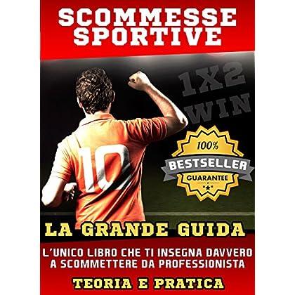 Scommesse Sportive: La Grande Guida Alle Scommesse : Sistemi Di Scommessa Facili E Testati Al 100%
