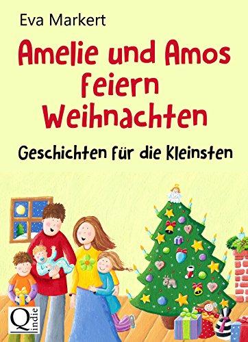 Amelie und Amos feiern Weihnachten: Geschichten für die Kleinsten (Vorlesegeschichten mit Amelie und Amos 12)