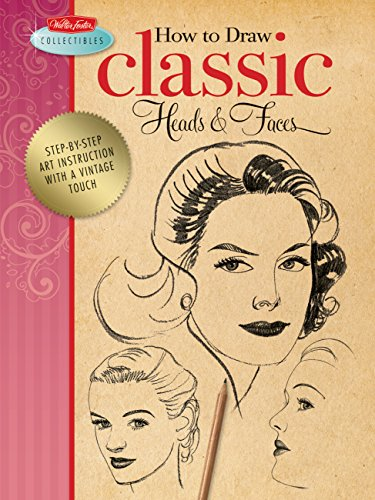 How to Draw Classic Heads & Faces: Step-by-step art instruction with a vintage touch (Walter Foster Collectibles) por Walter Foster