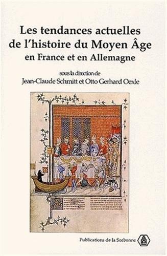 Les tendances actuelles de l'histoire du Moyen Age en France et en Allemagne. Actes des colloques de Sèvres (1997) et Göttingen (1998)