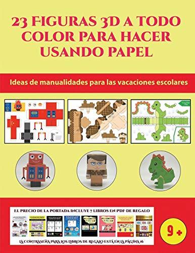 Ideas de manualidades para las vacaciones escolares (23 Figuras 3D a todo color para hacer usando papel): Un regalo genial para que los niños pasen horas de diversión haciendo manualidades con papel.