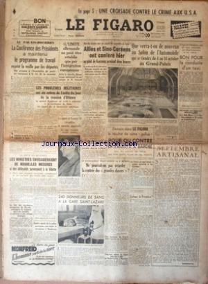 FIGARO (LE) [No 2187] du 20/09/1951 - ECHEC A FROSKA PAR RAVON - LES CONFLITS SOCIAUX - LE GENERAL JUIN ARRIVERA A PARIS DEMAIN - LA CONFERENCE DES PRESIDENTS A MAINTENU LE PROGRAMME DE TRAVAIL REJETE LA VEILLE PAR LES DEPUTES - LES PROBLEMES MILITAIRES ET LA REUNION D'OTTAWA - L'INTEGRATION EUROPEENNE - ADENAUER ET GROTEWOHL - ALLIES ET SINO-COREENS ONT CONFERE HIER AU PONT DE KOESONG - LE SALON DE L'AUTO - UNE CROISADE CONTRE LE CRIME AUX USA par Collectif